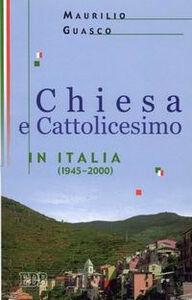 Libro Chiesa e Cattolicesimo in Italia (1945-2000) Maurilio Guasco