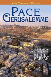 Pace su Gerusalemme. Conversazioni con il patriarca Michel Sabbah