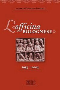 Foto Cover di L' «officina bolognese» 1953-2003, Libro di  edito da EDB