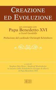 Libro Creazione ed evoluzione. Un convegno con papa Benedetto XVI a Castel Gandolfo