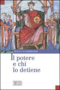 Foto Cover di Il potere e chi lo detiene, Libro di Rocco D'Ambrosio, edito da EDB