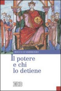 Libro Il potere e chi lo detiene Rocco D'Ambrosio