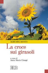Libro La croce sui girasoli Aldo Del Monte