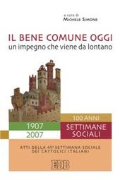 Il bene comune oggi: un impegno che viene da lontano. Atti della 45ª Settimana sociale dei cattolici italiani