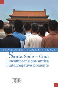 Foto Cover di Santa Sede-Cina: l'incomprensione antica, l'interrogativo presente, Libro di Francesco Sisci,Francesco Strazzari, edito da EDB