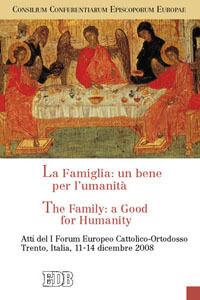 Foto Cover di La famiglia: un bene per l'umanità-The Family: a Good for Humanity. Atti del I Forum Europeo Cattolico-Ortodosso (Trento, 11-14 dicembre 2008), Libro di  edito da EDB