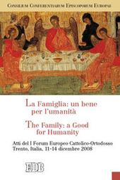 La famiglia: un bene per l'umanità-The Family: a Good for Humanity. Atti del I Forum Europeo Cattolico-Ortodosso (Trento, 11-14 dicembre 2008)