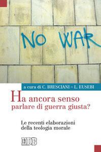Libro Ha ancora senso parlare di guerra giusta? Le recenti elaborazioni della teologia morale