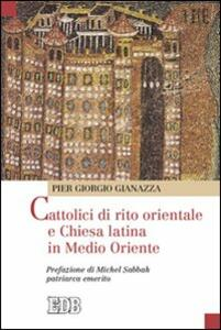 Cattolici di rito orientale e Chiesa latina in Medio Oriente
