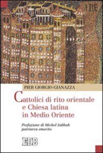 Libro Cattolici di rito orientale e Chiesa latina in Medio Oriente Pier Giorgio Gianazza