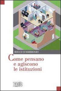 Libro Come pensano e agiscono le istituzioni Rocco D'Ambrosio