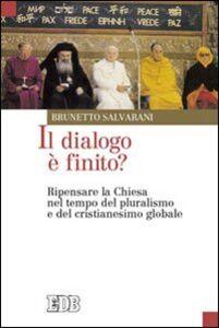 Libro Il dialogo è finito? Ripensare la Chiesa nel tempo del pluralismo e del cristianesimo globale Brunetto Salvarani