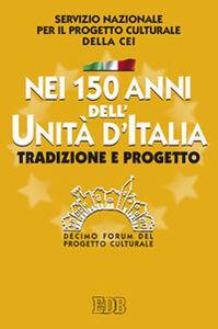 Foto Cover di Nei 150 anni dell'Unità d'Italia. Tradizione e progetto. X Forum del Progetto Culturale, Libro di  edito da EDB