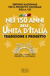 Libro Nei 150 anni dell'Unità d'Italia. Tradizione e progetto. X Forum del Progetto Culturale