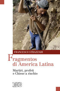 Libro Fragmentos di America Latina. Martiri, profeti e Chiese a rischio Francesco Strazzari