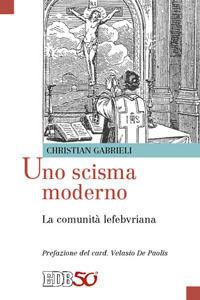 Libro Uno scisma moderno. La comunità lefebvriana Christian Gabrieli