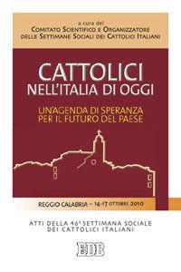Foto Cover di Cattolici nell'Italia di oggi. Un'agenda di speranza per il futuro del paese. Atti della 46ª Settimana sociale dei Cattolici, Libro di  edito da EDB