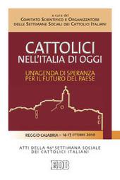 Cattolici nell'Italia di oggi. Un'agenda di speranza per il futuro del paese. Atti della 46ª Settimana sociale dei Cattolici