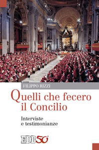 Libro Quelli che fecero il Concilio. Interviste e testimonianze Filippo Rizzi