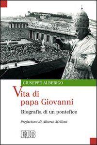 Foto Cover di Vita di papa Giovanni. Biografia di un pontefice, Libro di Giuseppe Alberigo, edito da EDB