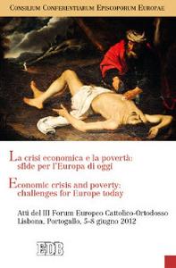 Libro La crisi economica e la povertà: sfide per l'Europa di oggi. Atti del III Forum Europeo Cattolico-Ortodosso (Lisbona, 5-8 giugno 2012). Ediz. italiana e inglese
