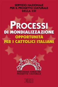 Libro Processi di mondializzazione, opportunità per i cattolici italiani. XI Forum del Progetto Culturale