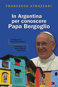 Libro In Argentina per conoscere papa Bergoglio Francesco Strazzari