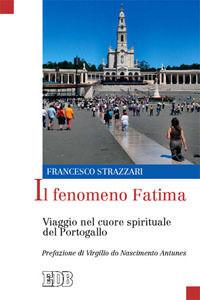 Libro Il fenomeno Fatima. Viaggio nel cuore spirituale del Portogallo Francesco Strazzari
