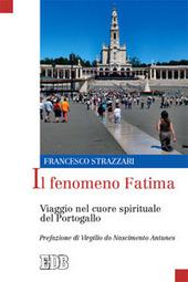 Il fenomeno Fatima. Viaggio nel cuore spirituale del Portogallo