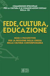 Libro Fede, cultura, educazione. Nodi e prospettive per la missione della Chiesa nella cultura contemporanea
