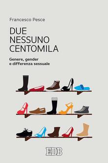 Due, nessuno, centomila. Genere, gender e differenza sessuale - Francesco Pesce - copertina