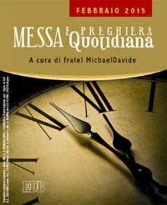 Foto Cover di Messa quotidiana. Riflessioni di fratel MichaelDavide. Febbraio 2015, Libro di MichaelDavide Semeraro, edito da EDB