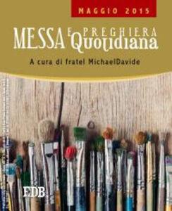Foto Cover di Messa quotidiana. Riflessioni alle letture di fratel MichaelDavide. Maggio 2015, Libro di MichaelDavide Semeraro, edito da EDB