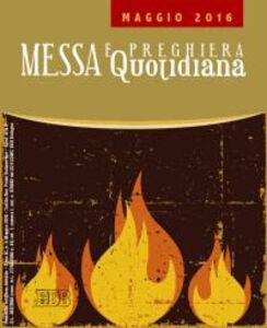 Libro Messa quotidiana. Riflessioni di Fr. Adalberto Piovano, Fr. Luca Fallica, Fr. Roberto Pasolini. Maggio 2016