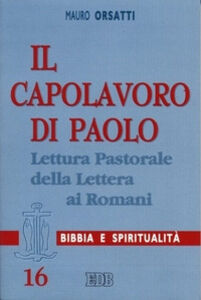 Libro Il capolavoro di Paolo. Lettura pastorale della Lettera ai Romani Mauro Orsatti