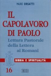 Il capolavoro di Paolo. Lettura pastorale della Lettera ai Romani