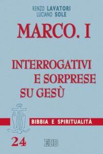 Marco. Vol. 1: Interrogativi e sorprese su Gesù.