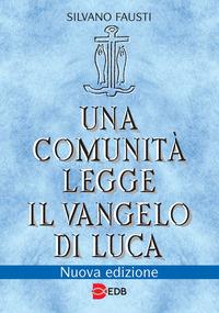 Una Una comunità legge il Vangelo di Luca - Fausti Silvano - wuz.it