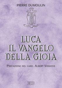 Libro Luca il Vangelo della gioia Pierre Dumoulin