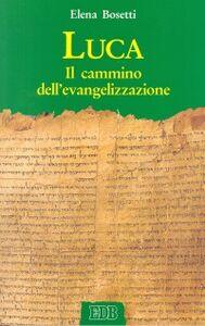 Foto Cover di Luca. Il cammino dell'evangelizzazione, Libro di Elena Bosetti, edito da EDB