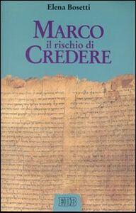 Libro Marco. Il rischio di credere Elena Bosetti