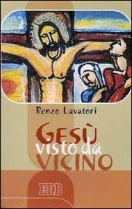 Foto Cover di Gesù visto da vicino, Libro di Renzo Lavatori, edito da EDB