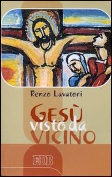 Gesù visto da vicino - Renzo Lavatori - copertina
