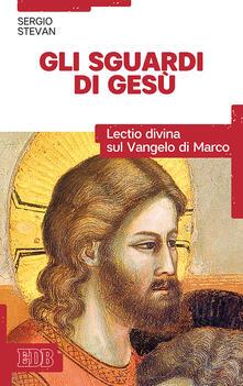 Gli sguardi di Gesù. Lectio divina sul Vangelo di Marco - Sergio Stevan - copertina