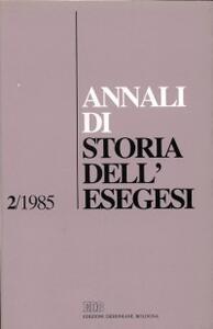 Annali di storia dell'esegesi. Atti del II seminario di ricerca su Storia dell'esegesi giudaica e cristiana antica (S. Marco in Lamis, 26-27 ottobre 1984). Vol. 2: 1985.
