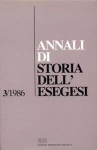 Annali di storia dell'esegesi. Atti del III seminario di ricerca su Storia dell'esegesi giudaica e cristiana antica (Frascati, 23-25 ottobre 1985). Vol. 3: 1986.