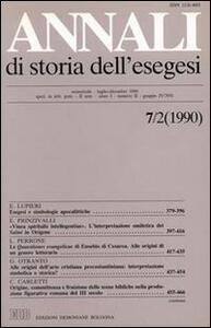 Annali di storia dell'esegesi. Atti del VII seminario di ricerca su Studi sulla letteratura esegetica cristiana e giudaica antica. Sacrofano 18-20 ottobre 1989. Vol. 7\2: 1990.