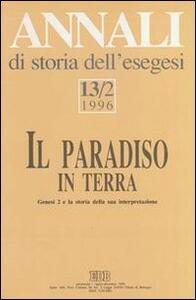 Annali di storia dell'esegesi. Il paradiso in terra. Genesi 2 e la storia della sua interpretazione. Vol. 13\2: 1996.