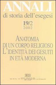 Annali di storia dell'esegesi. Anatomia di un corpo religioso. L'identità dei Gesuiti in età moderna. Vol. 19\2: 2002.