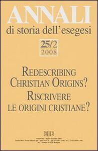 Annali di storia dell'esegesi 25/2 (2008). Riscrivere le origini cristiane?. Vol. 25\2